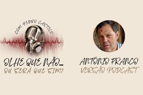 OLHE QUE NÃO… OU SERÁ QUE SIM? – #1 António Franco