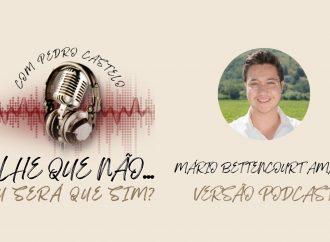 OLHE QUE NÃO… OU SERÁ QUE SIM? – #6 Mário Bettencourt Amaro